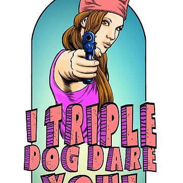I Triple Dog Dare you by MontyBorror