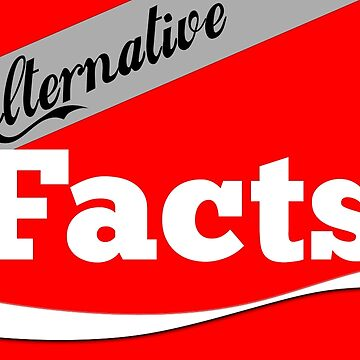 Alternative Facts (New Facts) by drinkingthesea