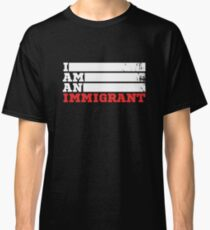 Popular: I am an Immigrant Classic T-Shirt