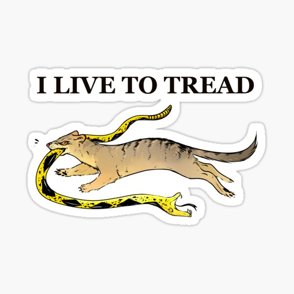 I LIVE TO TREAD- MONGOOSE Sticker