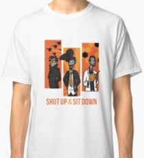 Shut Up and Sit Down Classic T-Shirt