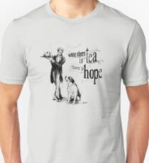 While There Is Tea There Is Hope Unisex T-Shirt