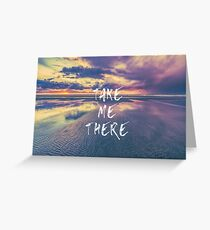 Ocean Sea Beach Water Clouds at Sunset - Take Me There Quote Adventure Greeting Card