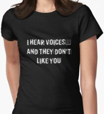 I hear voices and they don't like you Womens Fitted T-Shirt