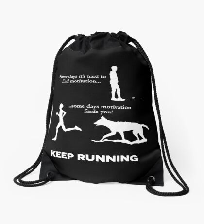 Some days it is hard to find motivation while some days motivation finds you! Keep running!  Drawstring Bag