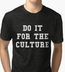 Do it for the culture Tri-blend T-Shirt