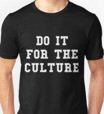 Do it for the culture Unisex T-Shirt
