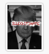 Trump - Illegitimate Sticker