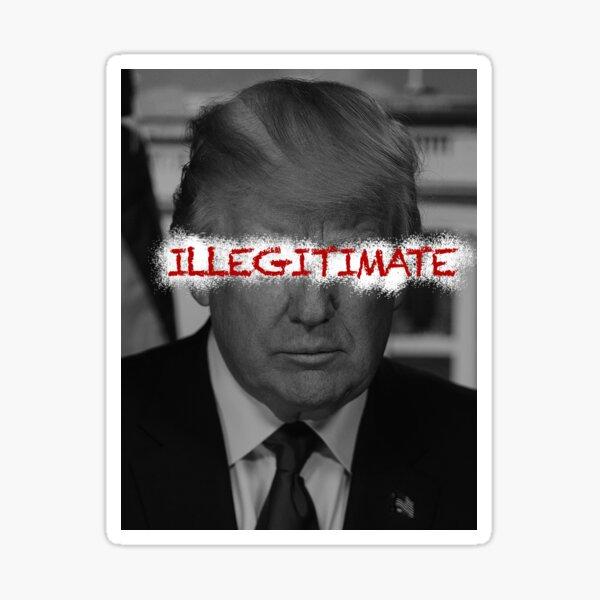 Trump - Illegitimate Sticker