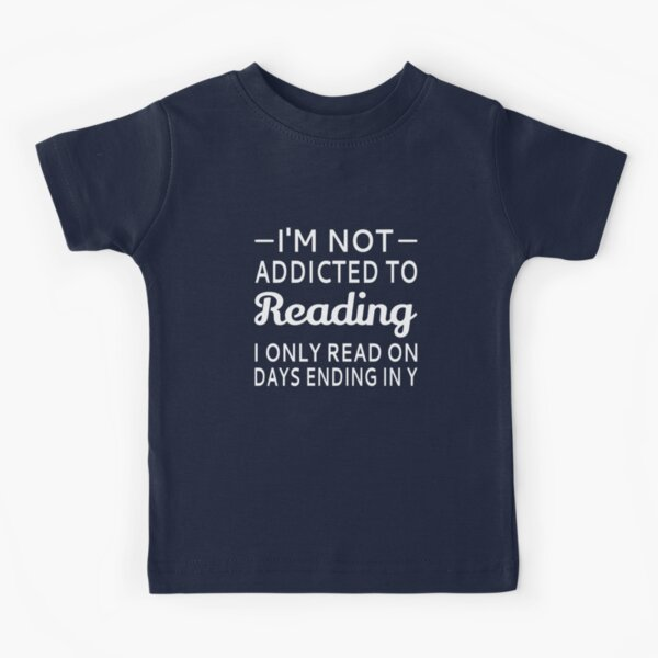 I'm Not Addicted To Reading Kids T-Shirt