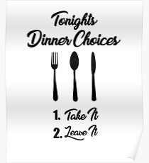 Tonights Dinner Choices - Take it or Leave it Funny Cooking Quote Poster
