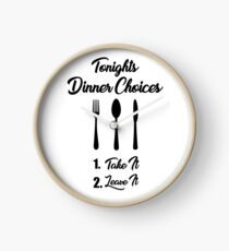 Tonights Dinner Choices - Take it or Leave it Funny Cooking Quote Clock