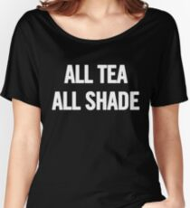All Tea, All Shade (White) T-Shirt iPhone Case Women's Relaxed Fit T-Shirt