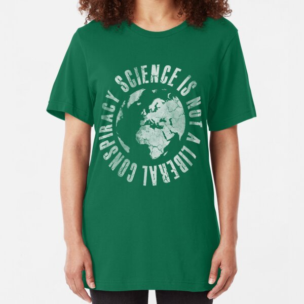 Science Is Not A Liberal Conspiracy Slim Fit T-Shirt