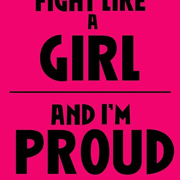 I Fight Like A Girl - And I'm Proud of It by brightestwitch