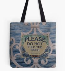 Please don't feed the birds Tote Bag