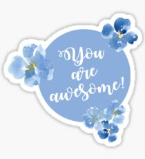 Little Blue Flowers ~ You are awesome Sticker