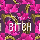 Keep Calm Bitch by BeBad