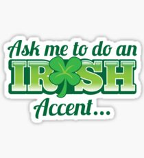 Ask me to do an IRISH accent with green shamrock Sticker