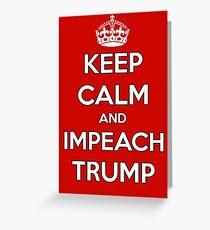 Keep Calm and Impeach Trump Greeting Card