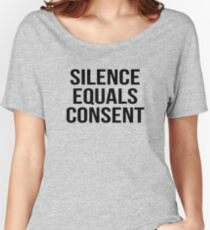 Silence equals consent Women's Relaxed Fit T-Shirt