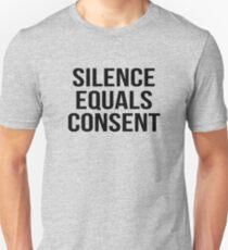Silence equals consent Unisex T-Shirt