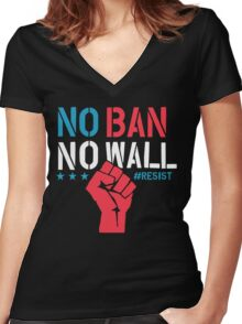 No Ban No Wall - Resist - Political Protest Women's Fitted V-Neck T-Shirt