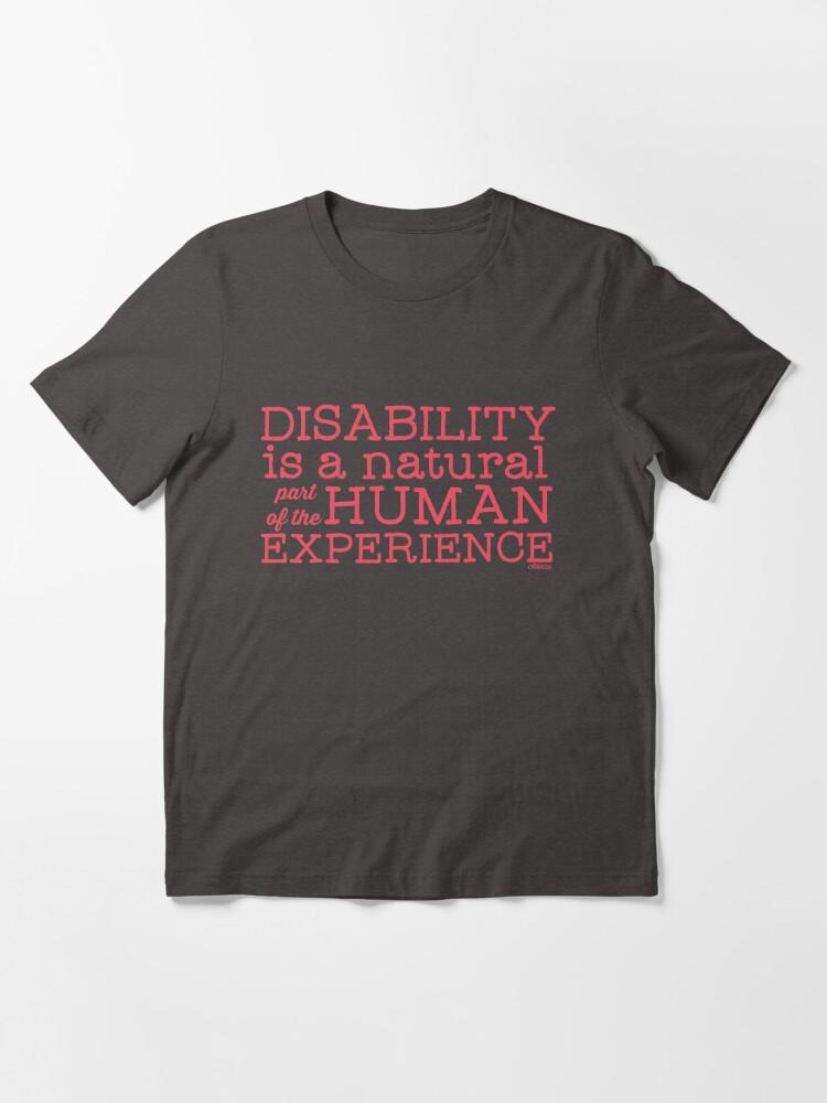 """Alternative Ansicht von """"Behinderung ist ein natürlicher Teil der menschlichen Erfahrung"""" Essential T-Shirt"""