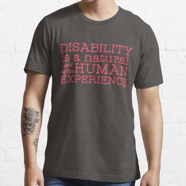"""""""Disability is a natural part of the human experience"""" Essential T-Shirt"""