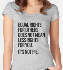 Equal rights for others does not mean less rights for you. It's not Pie. Women's Fitted Scoop T-Shirt