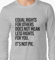Equal rights for others does not mean less rights for you. It's not Pie. Long Sleeve T-Shirt