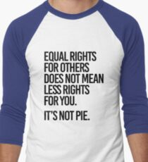 Equal rights for others does not mean less rights for you. It's not Pie. T-Shirt