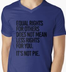 Equal rights for others does not mean less rights for you. It's not Pie. Men's V-Neck T-Shirt
