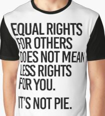 Equal rights for others does not mean less rights for you. It's not Pie. Graphic T-Shirt