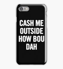 Cash Me Outside (White) T-Shirt iPhone Case iPhone Case/Skin