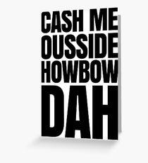 Cash me ousside howbow dah meme - catch me outside how bow dah Greeting Card