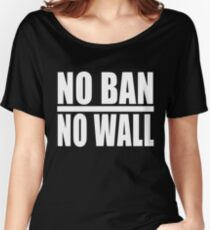 No Ban No Wall Women's Relaxed Fit T-Shirt