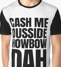 Cash me ousside howbow dah meme - catch me outside how bow dah Graphic T-Shirt