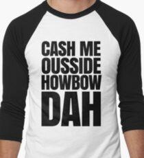 Cash me ousside howbow dah meme - catch me outside how bow dah Men's Baseball ¾ T-Shirt
