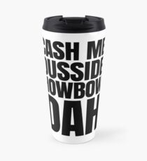 Cash me ousside howbow dah meme - catch me outside how bow dah Travel Mug