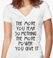 the more you fear something, the more power you give it Women's Fitted V-Neck T-Shirt