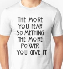 the more you fear something, the more power you give it Unisex T-Shirt