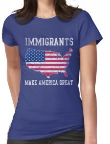 Immigrants Make America Great Womens Fitted T-Shirt