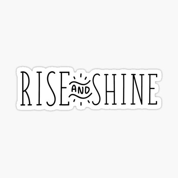 rise & shine (h) Sticker