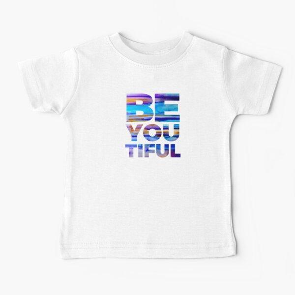 BE YOU TIFUL Baby T-Shirt