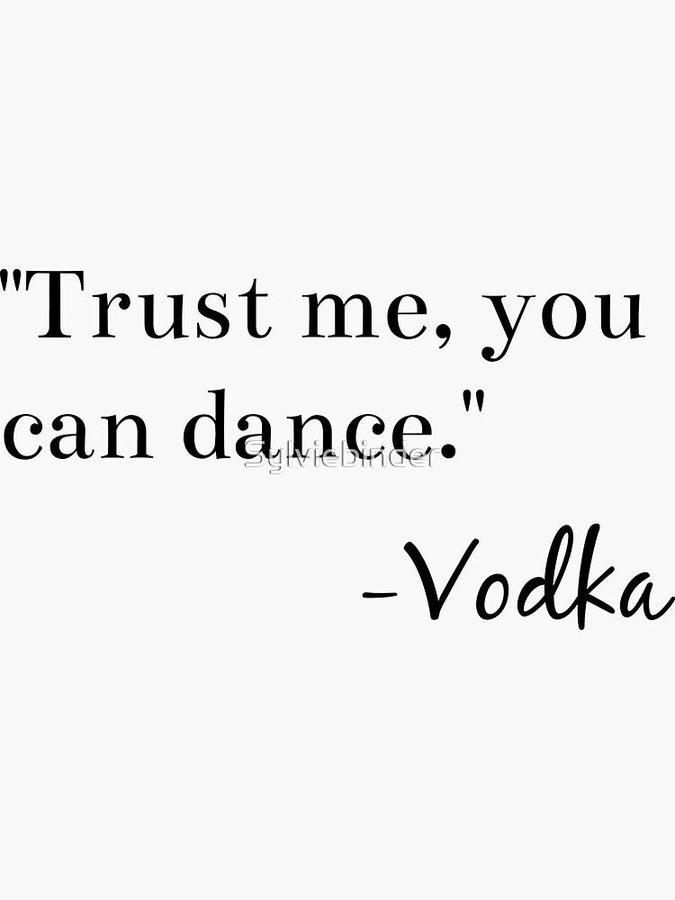 """""""Confía en mí tú puedes bailar."""" -Vodka Graphic de Sylviebinder"""