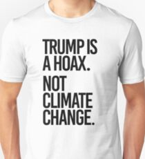 Trump is a hoax. Not climate change. Unisex T-Shirt