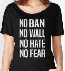 No Ban No Wall No Hate No Fear (Plain Version)  Women's Relaxed Fit T-Shirt