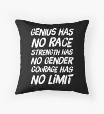 genius has no race, strength has no gender, courage has no limit Throw Pillow