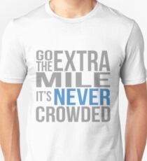 Go the extra mile, its never crowded Unisex T-Shirt